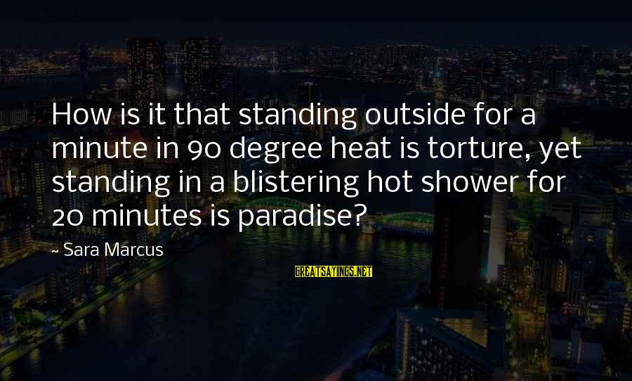 It Is Hot Sayings By Sara Marcus: How is it that standing outside for a minute in 90 degree heat is torture,