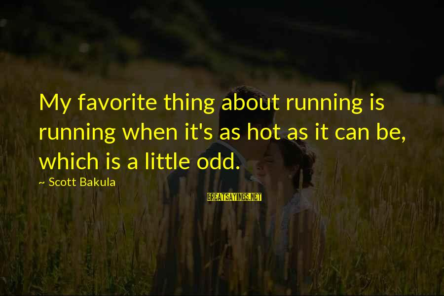 It Is Hot Sayings By Scott Bakula: My favorite thing about running is running when it's as hot as it can be,