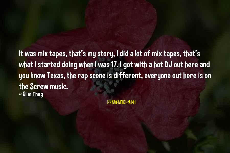 It Is Hot Sayings By Slim Thug: It was mix tapes, that's my story, I did a lot of mix tapes, that's