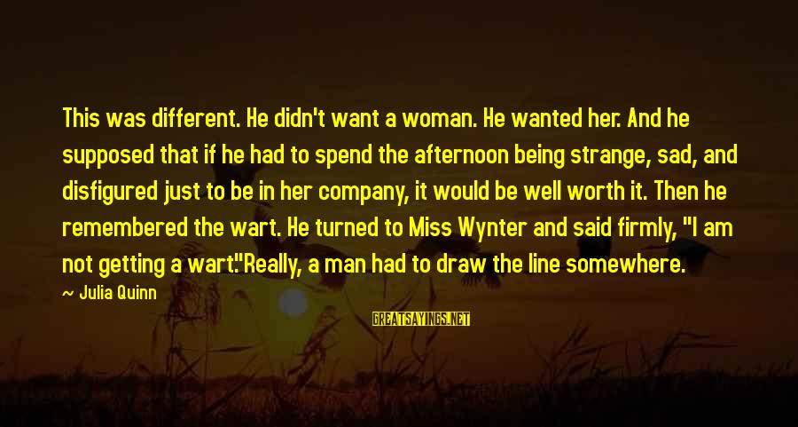 It Not Being Worth It Sayings By Julia Quinn: This was different. He didn't want a woman. He wanted her. And he supposed that