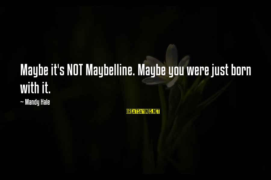 It Not Being Worth It Sayings By Mandy Hale: Maybe it's NOT Maybelline. Maybe you were just born with it.