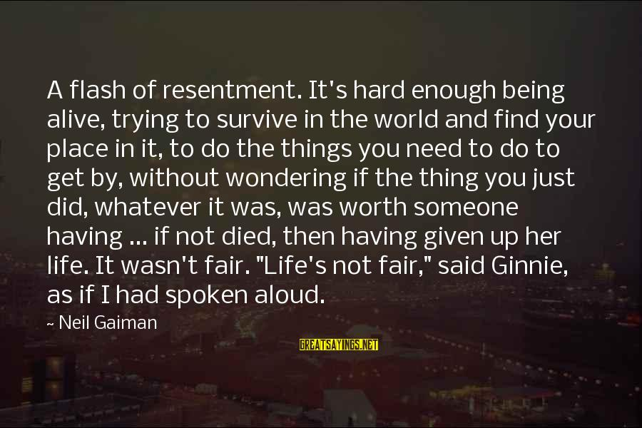It Not Being Worth It Sayings By Neil Gaiman: A flash of resentment. It's hard enough being alive, trying to survive in the world