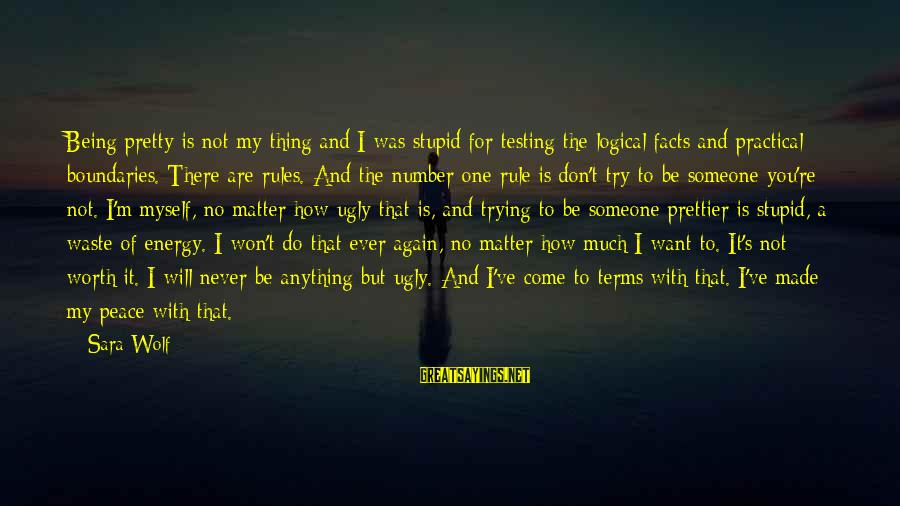 It Not Being Worth It Sayings By Sara Wolf: Being pretty is not my thing and I was stupid for testing the logical facts