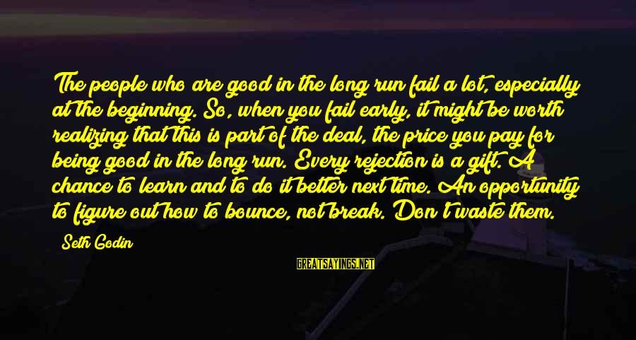 It Not Being Worth It Sayings By Seth Godin: The people who are good in the long run fail a lot, especially at the