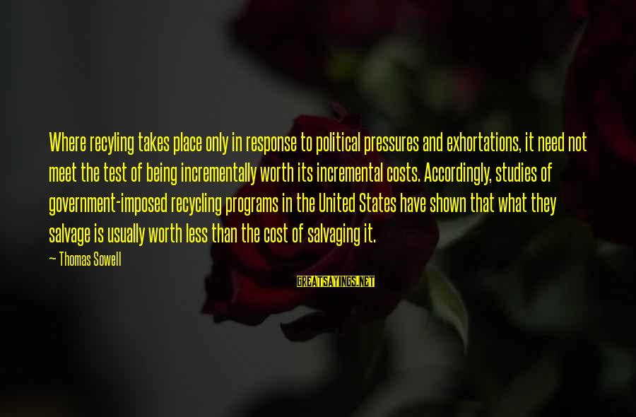 It Not Being Worth It Sayings By Thomas Sowell: Where recyling takes place only in response to political pressures and exhortations, it need not