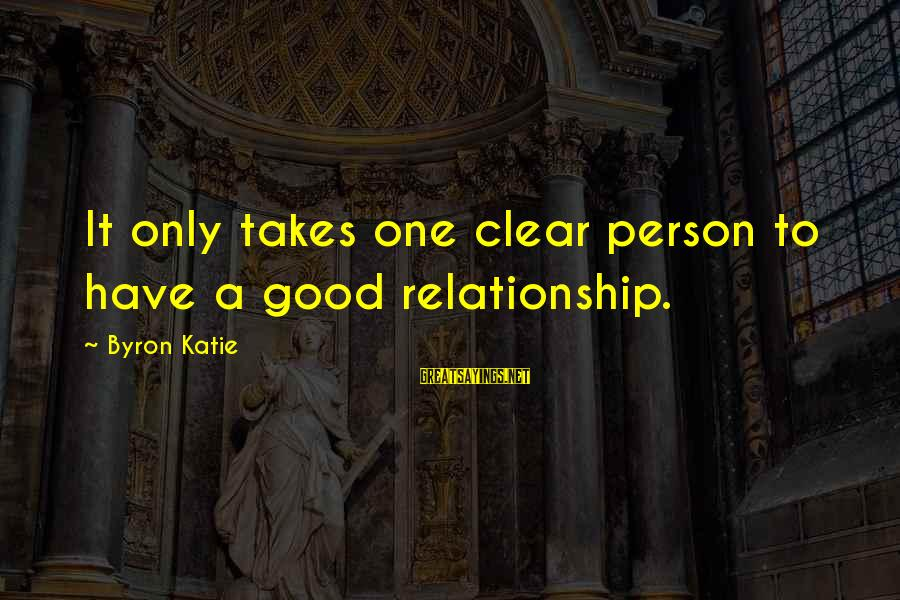 It Only Takes One Person Sayings By Byron Katie: It only takes one clear person to have a good relationship.