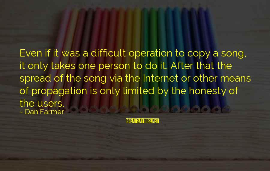 It Only Takes One Person Sayings By Dan Farmer: Even if it was a difficult operation to copy a song, it only takes one