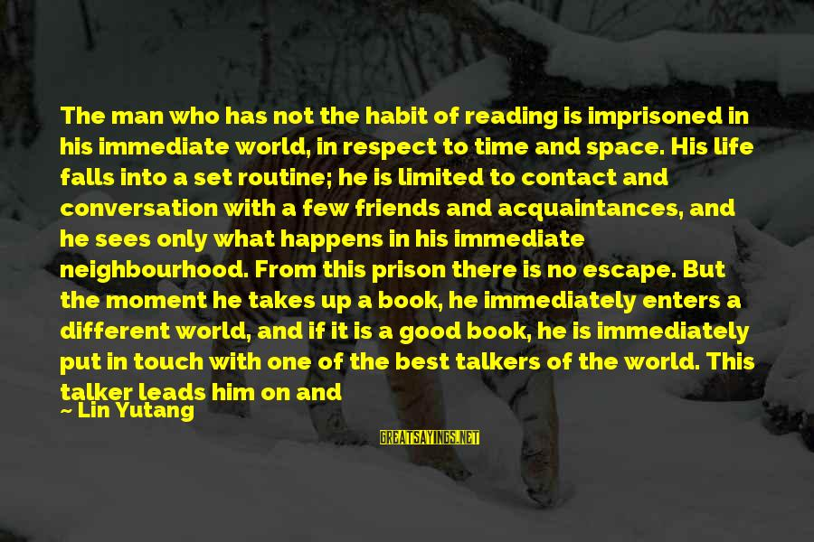 It Only Takes One Person Sayings By Lin Yutang: The man who has not the habit of reading is imprisoned in his immediate world,