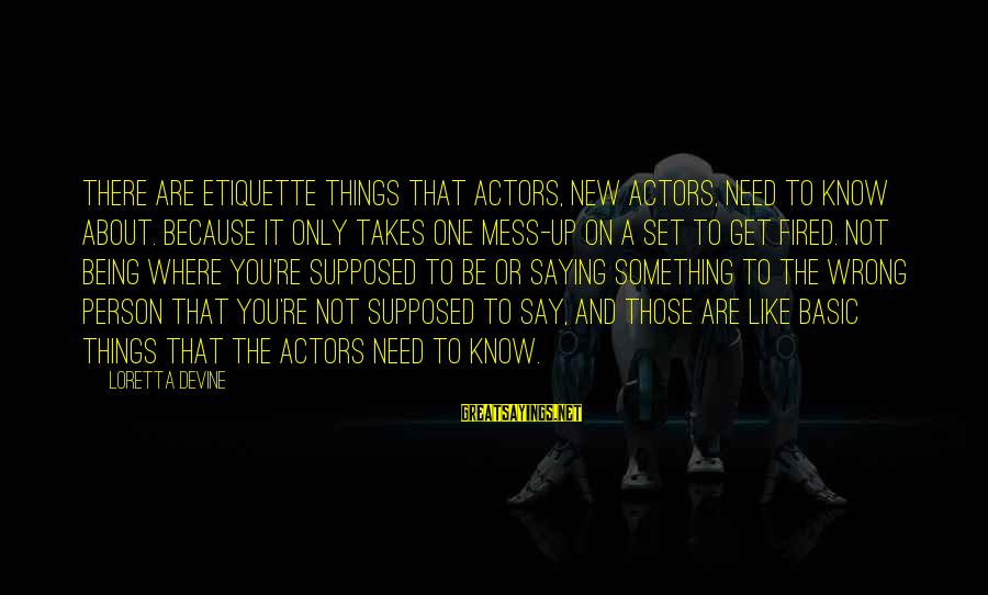 It Only Takes One Person Sayings By Loretta Devine: There are etiquette things that actors, new actors, need to know about. Because it only