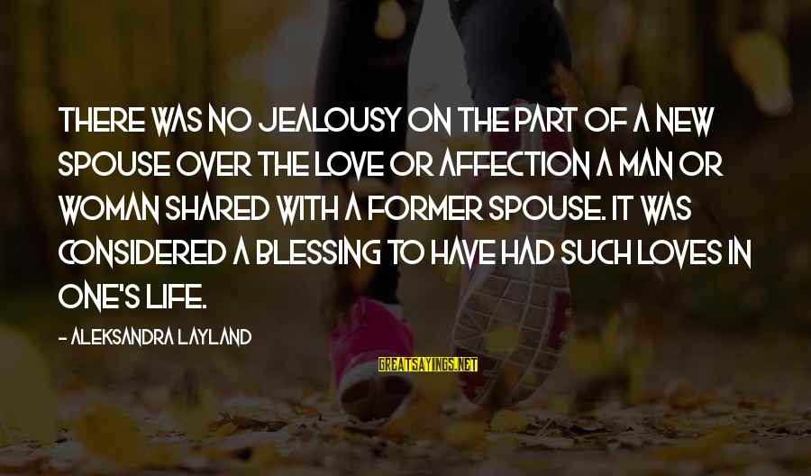 It Sayings And Sayings By Aleksandra Layland: There was no jealousy on the part of a new spouse over the love or