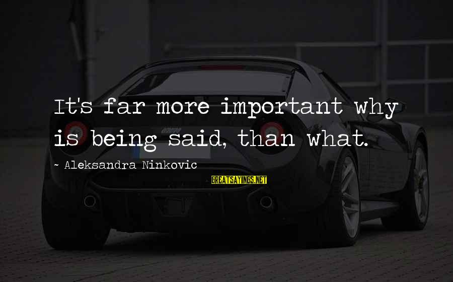 It Sayings And Sayings By Aleksandra Ninkovic: It's far more important why is being said, than what.