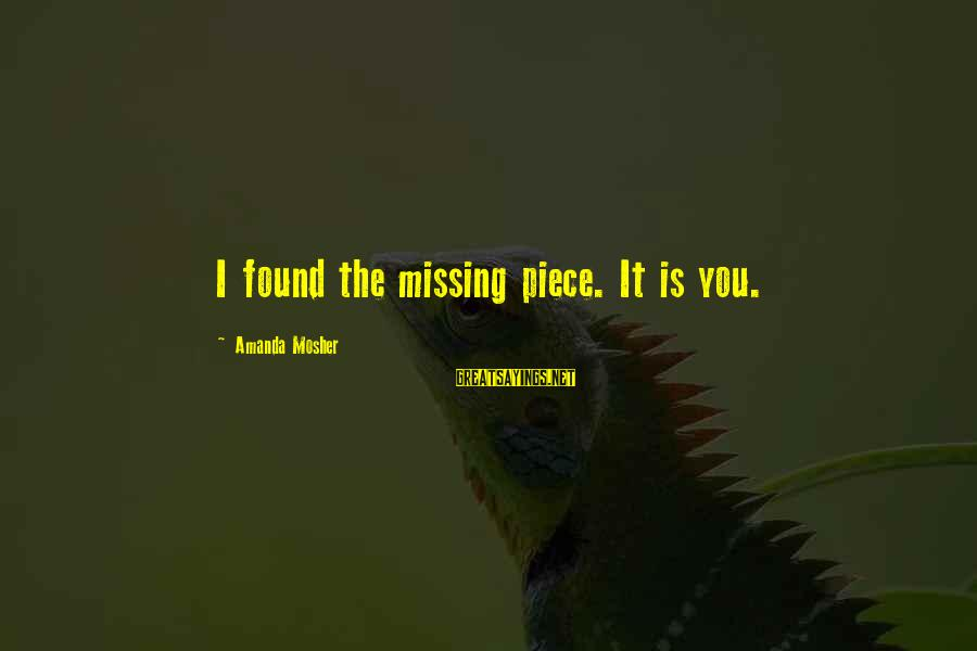 It Sayings And Sayings By Amanda Mosher: I found the missing piece. It is you.