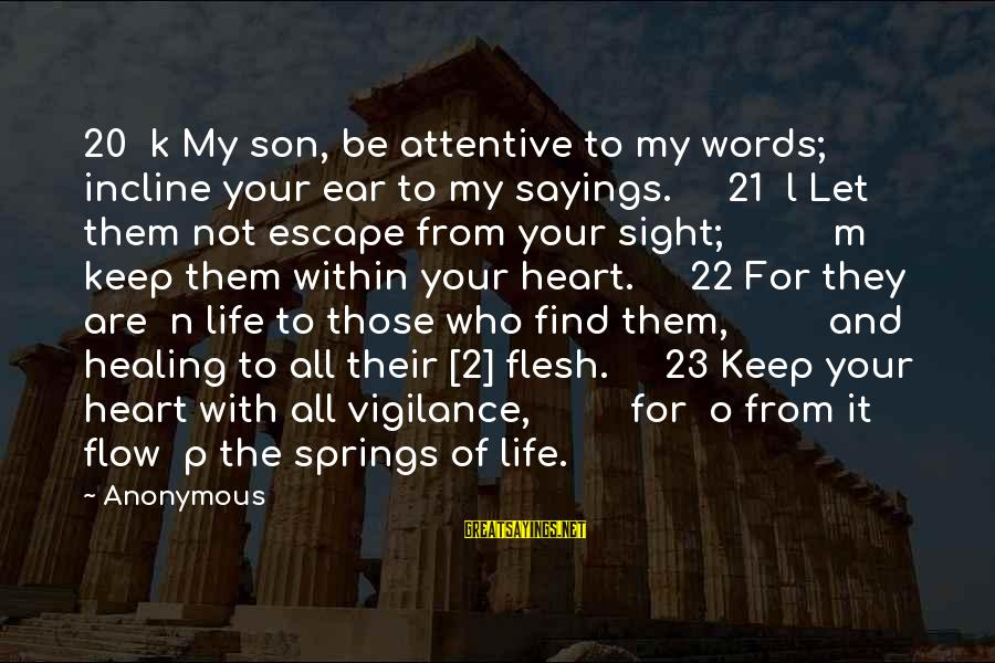 It Sayings And Sayings By Anonymous: 20 k My son, be attentive to my words; incline your ear to my sayings.