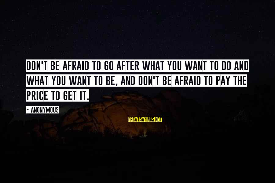 It Sayings And Sayings By Anonymous: Don't be afraid to go after what you want to do and what you want