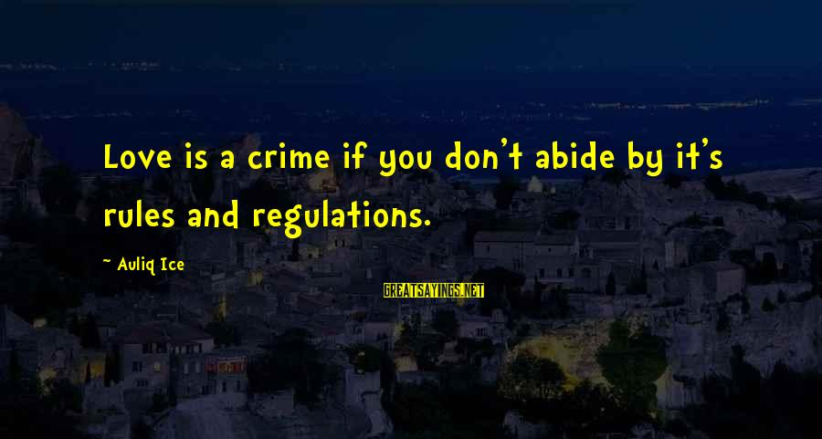 It Sayings And Sayings By Auliq Ice: Love is a crime if you don't abide by it's rules and regulations.