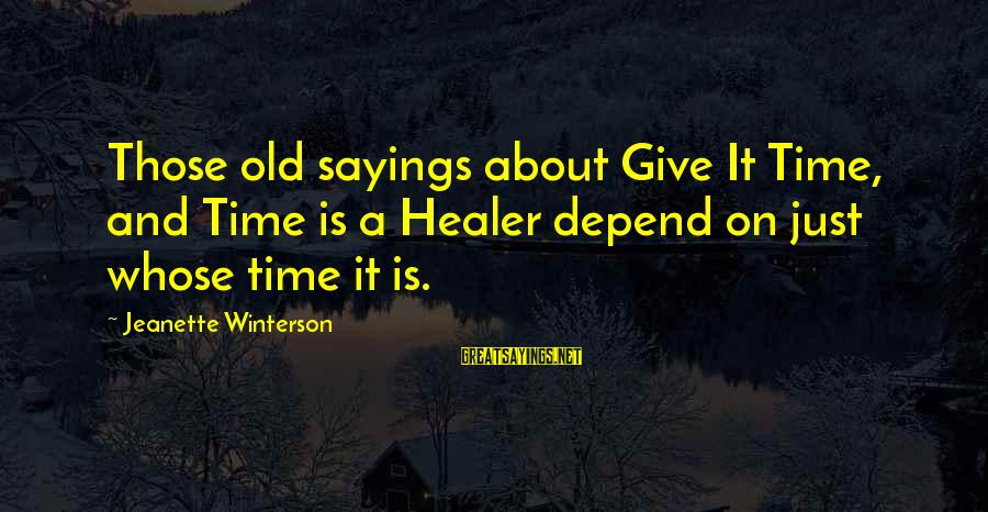 It Sayings And Sayings By Jeanette Winterson: Those old sayings about Give It Time, and Time is a Healer depend on just