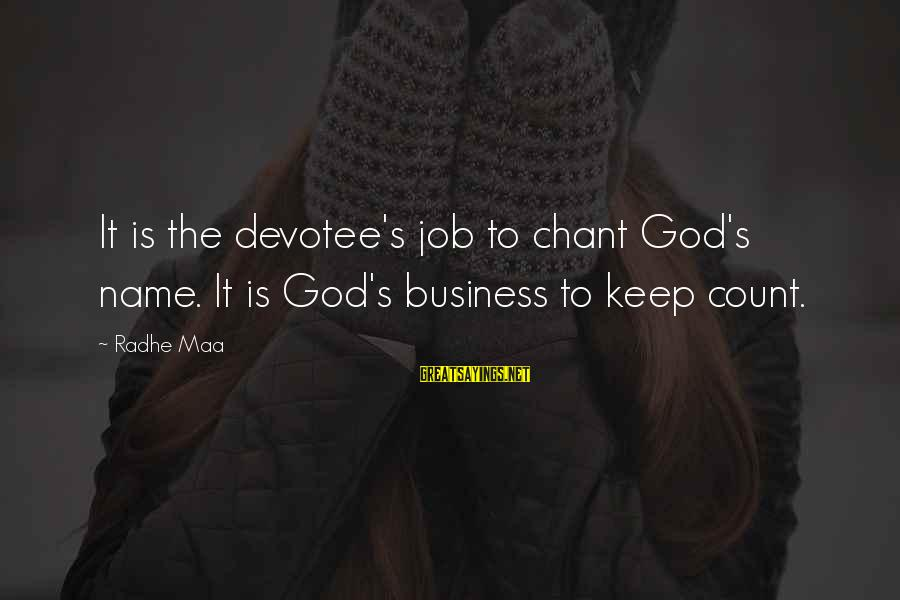 It Sayings And Sayings By Radhe Maa: It is the devotee's job to chant God's name. It is God's business to keep