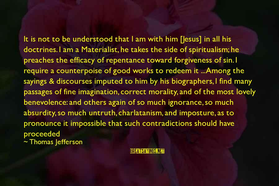 It Sayings And Sayings By Thomas Jefferson: It is not to be understood that I am with him [Jesus] in all his