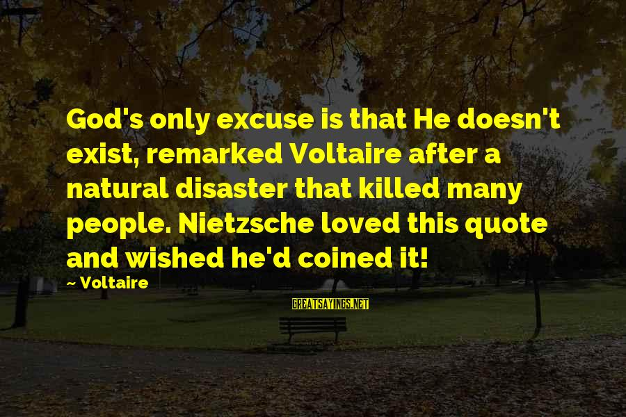It Sayings And Sayings By Voltaire: God's only excuse is that He doesn't exist, remarked Voltaire after a natural disaster that