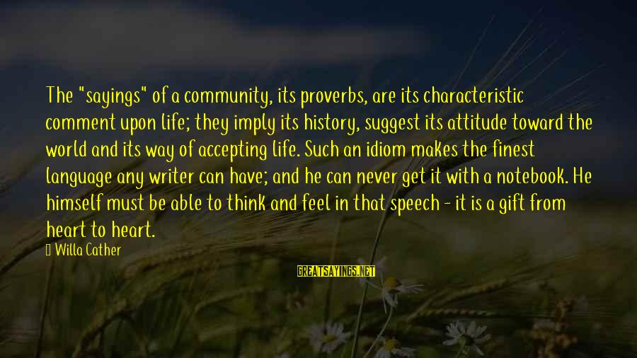 "It Sayings And Sayings By Willa Cather: The ""sayings"" of a community, its proverbs, are its characteristic comment upon life; they imply"