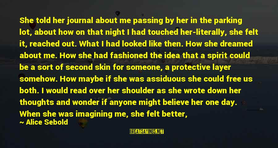 It Was A Good Night Sayings By Alice Sebold: She told her journal about me passing by her in the parking lot, about how