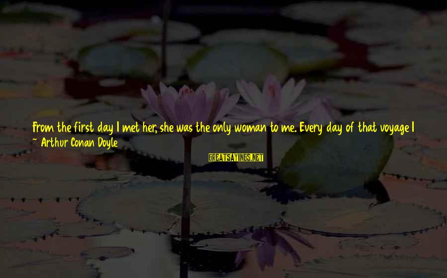 It Was A Good Night Sayings By Arthur Conan Doyle: From the first day I met her, she was the only woman to me. Every