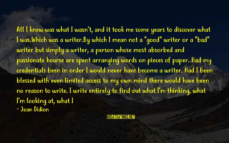 It Was A Good Night Sayings By Joan Didion: All I knew was what I wasn't, and it took me some years to discover