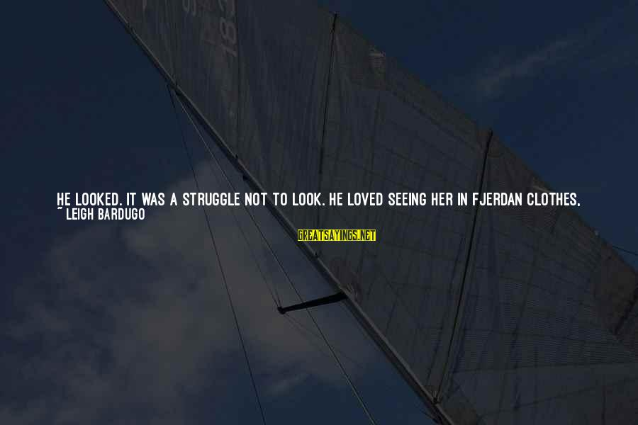 It Was A Good Night Sayings By Leigh Bardugo: He looked. It was a struggle not to look. He loved seeing her in Fjerdan