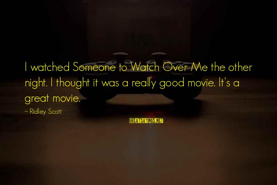 It Was A Good Night Sayings By Ridley Scott: I watched Someone to Watch Over Me the other night. I thought it was a