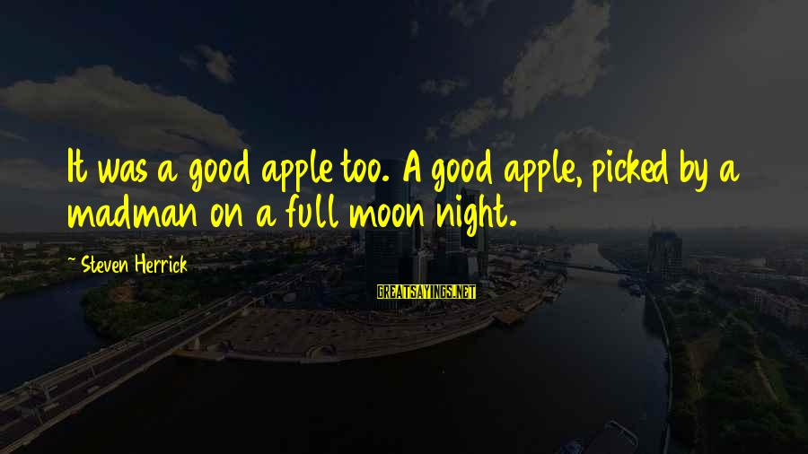 It Was A Good Night Sayings By Steven Herrick: It was a good apple too. A good apple, picked by a madman on a