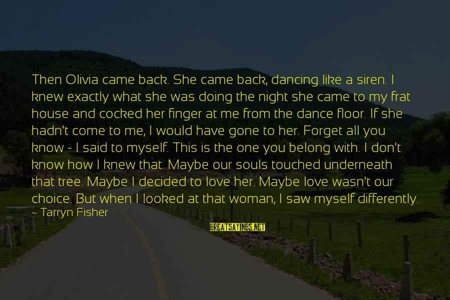 It Was A Good Night Sayings By Tarryn Fisher: Then Olivia came back. She came back, dancing like a siren. I knew exactly what