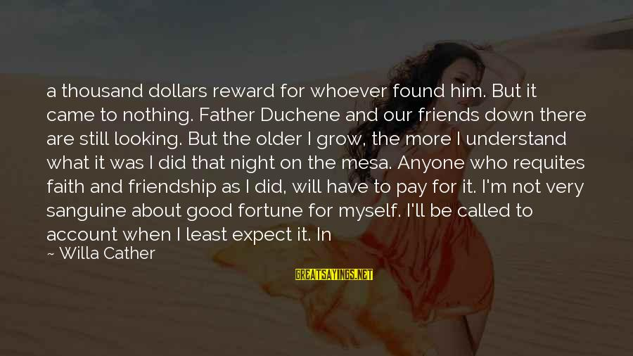 It Was A Good Night Sayings By Willa Cather: a thousand dollars reward for whoever found him. But it came to nothing. Father Duchene