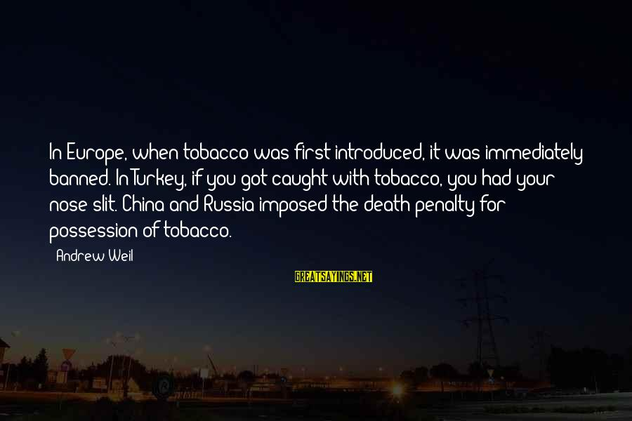 It Was You Sayings By Andrew Weil: In Europe, when tobacco was first introduced, it was immediately banned. In Turkey, if you