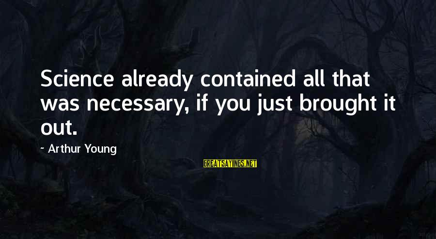 It Was You Sayings By Arthur Young: Science already contained all that was necessary, if you just brought it out.