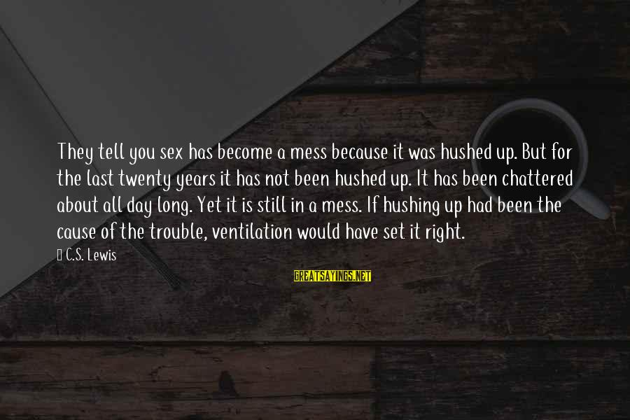 It Was You Sayings By C.S. Lewis: They tell you sex has become a mess because it was hushed up. But for