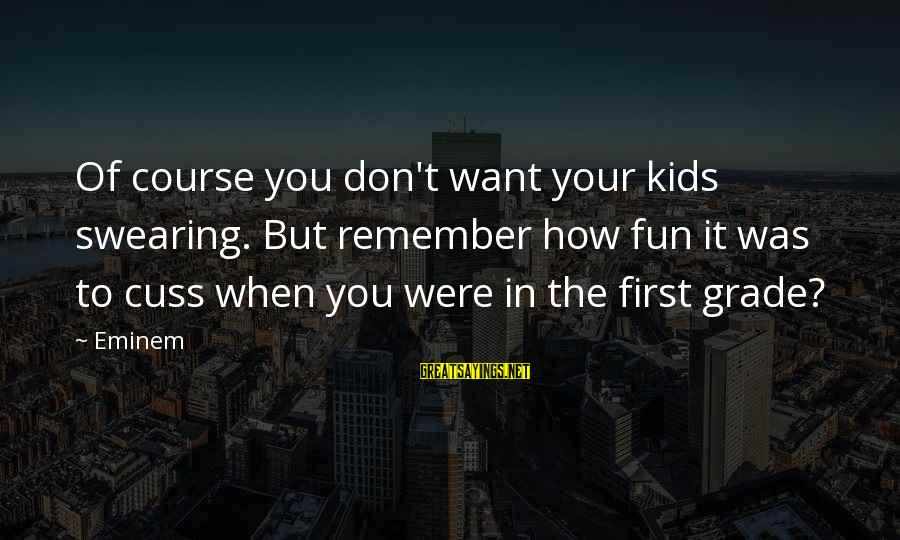 It Was You Sayings By Eminem: Of course you don't want your kids swearing. But remember how fun it was to