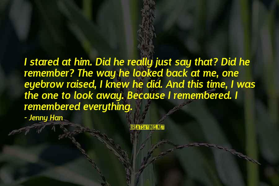 It Was You Sayings By Jenny Han: I stared at him. Did he really just say that? Did he remember? The way
