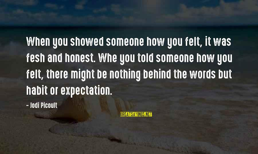 It Was You Sayings By Jodi Picoult: When you showed someone how you felt, it was fesh and honest. Whe you told