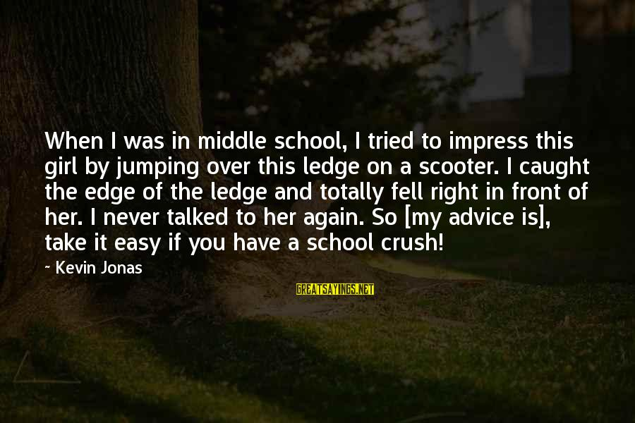 It Was You Sayings By Kevin Jonas: When I was in middle school, I tried to impress this girl by jumping over