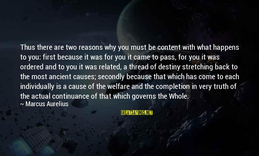 It Was You Sayings By Marcus Aurelius: Thus there are two reasons why you must be content with what happens to you: