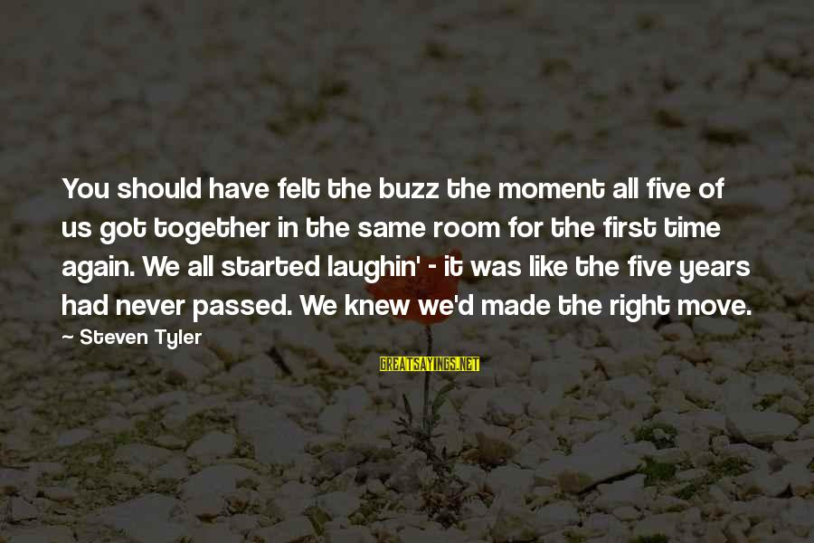 It Was You Sayings By Steven Tyler: You should have felt the buzz the moment all five of us got together in