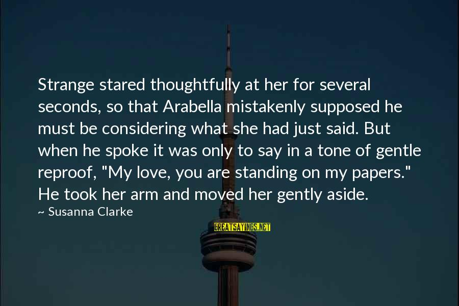 It Was You Sayings By Susanna Clarke: Strange stared thoughtfully at her for several seconds, so that Arabella mistakenly supposed he must