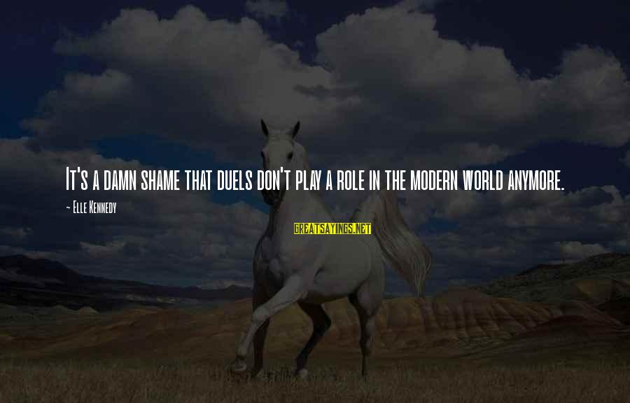 It's A Damn Shame Sayings By Elle Kennedy: It's a damn shame that duels don't play a role in the modern world anymore.
