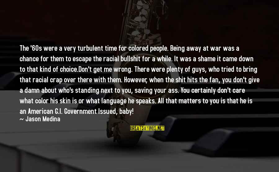 It's A Damn Shame Sayings By Jason Medina: The '60s were a very turbulent time for colored people. Being away at war was