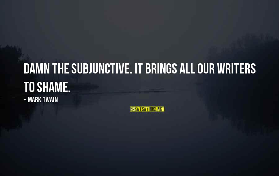 It's A Damn Shame Sayings By Mark Twain: Damn the subjunctive. It brings all our writers to shame.