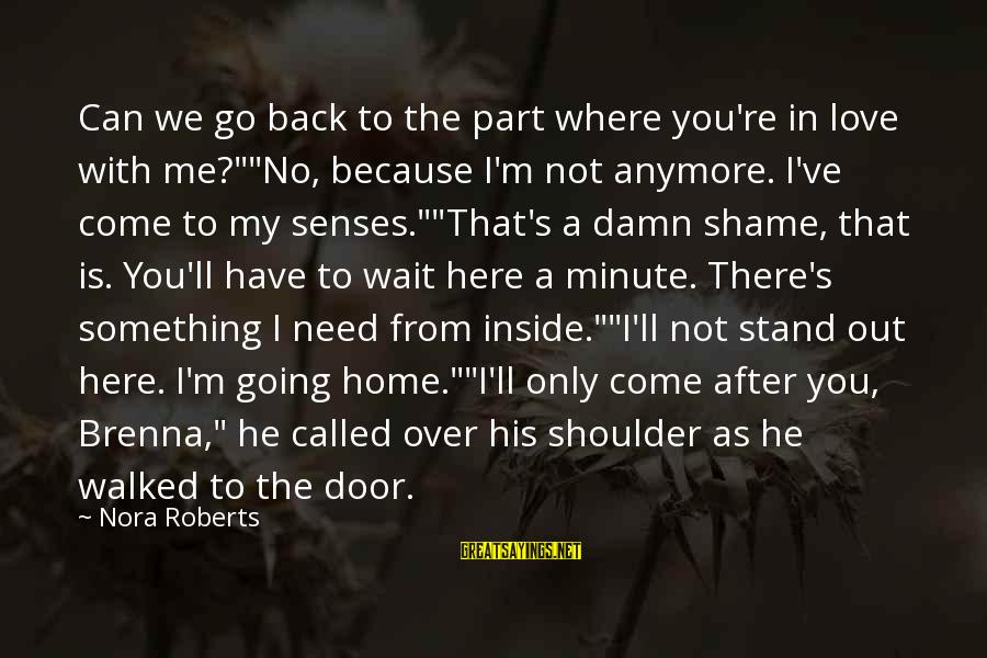 """It's A Damn Shame Sayings By Nora Roberts: Can we go back to the part where you're in love with me?""""""""No, because I'm"""