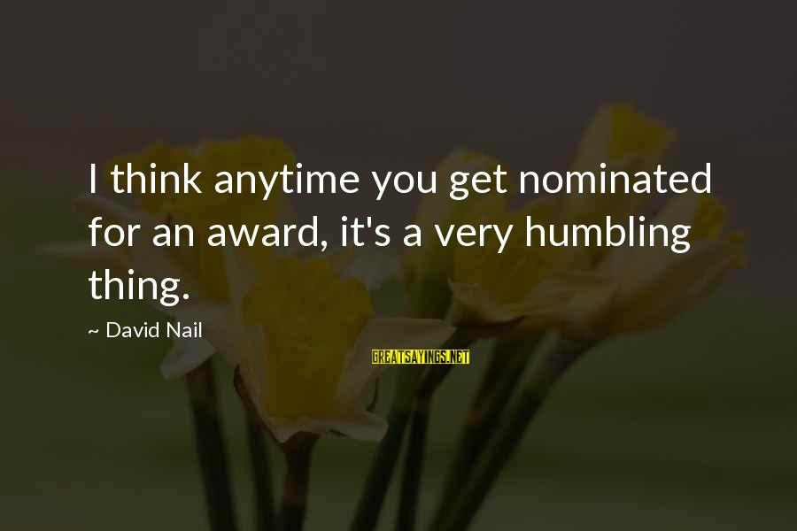 It's A Wonderful World Movie Sayings By David Nail: I think anytime you get nominated for an award, it's a very humbling thing.