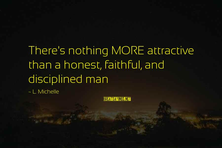 It's A Wonderful World Movie Sayings By L. Michelle: There's nothing MORE attractive than a honest, faithful, and disciplined man
