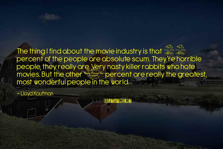 It's A Wonderful World Movie Sayings By Lloyd Kaufman: The thing I find about the movie industry is that 99 percent of the people