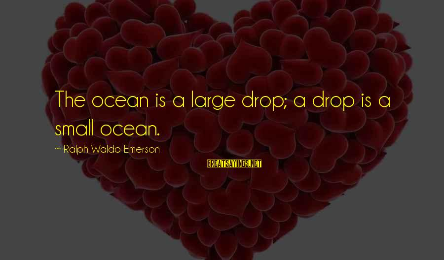 It's A Wonderful World Movie Sayings By Ralph Waldo Emerson: The ocean is a large drop; a drop is a small ocean.